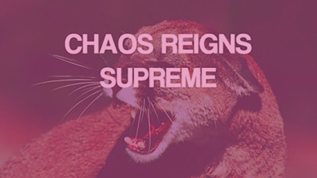 chaos reigns supreme