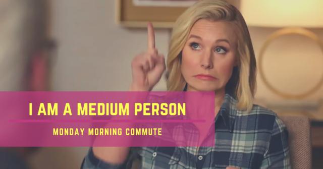 monday morning commue i am a medium person