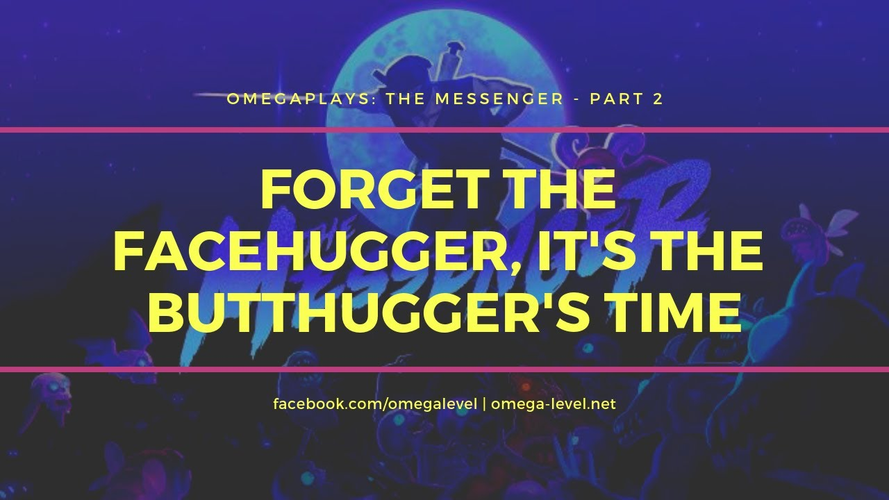 OmegaPlays The Messenger Part 2 Forget Facehugger Its Butthuggers Time