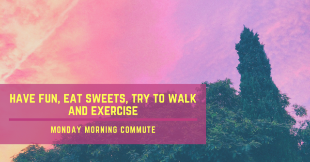 monday morning commute have fun eat sweets