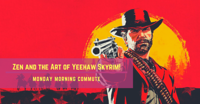 monday morning commute zen and the art of yeehaw skyrim