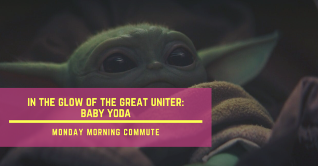 monday morning commute in the glow of the great uniter baby yoda