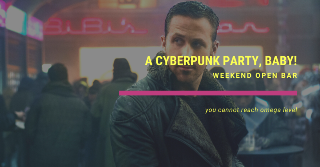 weekend open bar a cyberpunk party, baby!