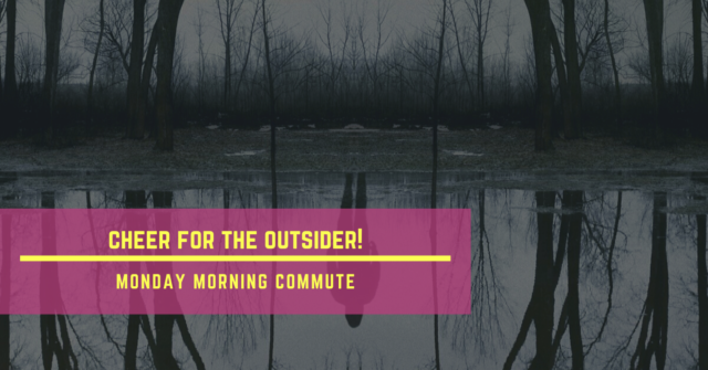 monday morning commute cheer for the outsider