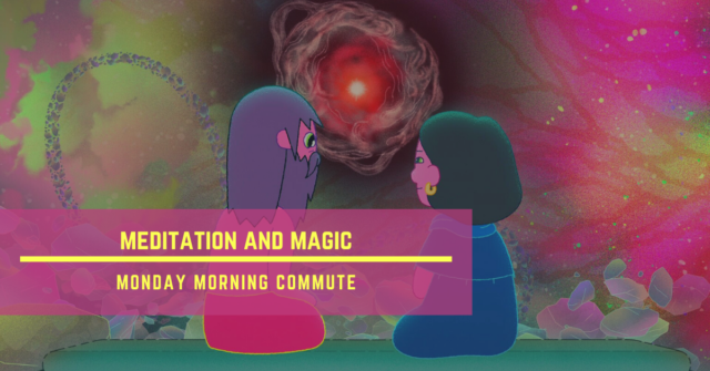 monday morning commute meditation and magic