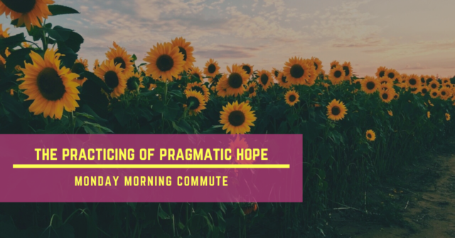 monday morning commute the practicing of pragmatic hope