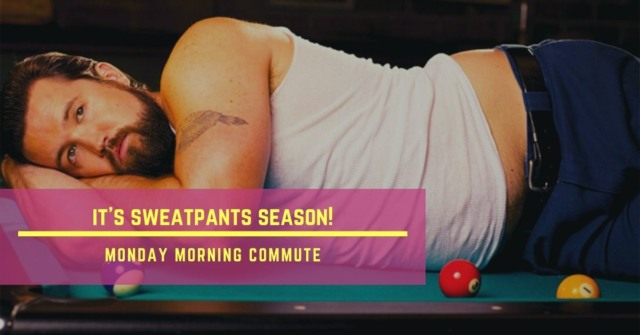 monday morning commute it's sweatpants season