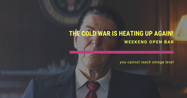 weekend open bar the cold war is heating up